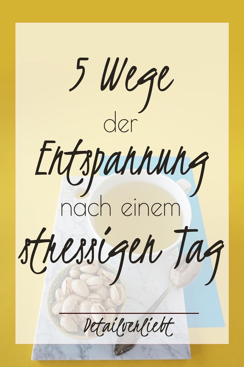 www.detail-verliebt.de: Jeder braucht Entspannung nach einem stressigen Tag. Mit 5 kleinen Schritten gelingt das kinderleicht, um gestärkt in den nächsten Tag zu starten.