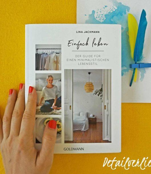 """www.detail-verliebt.de: Das Minimalismus-Buch """"Einfach Leben"""" ist der perfekte Lifestyle-Guide für den erfolgreichen Start in einen minimalistischen Lebenstil."""